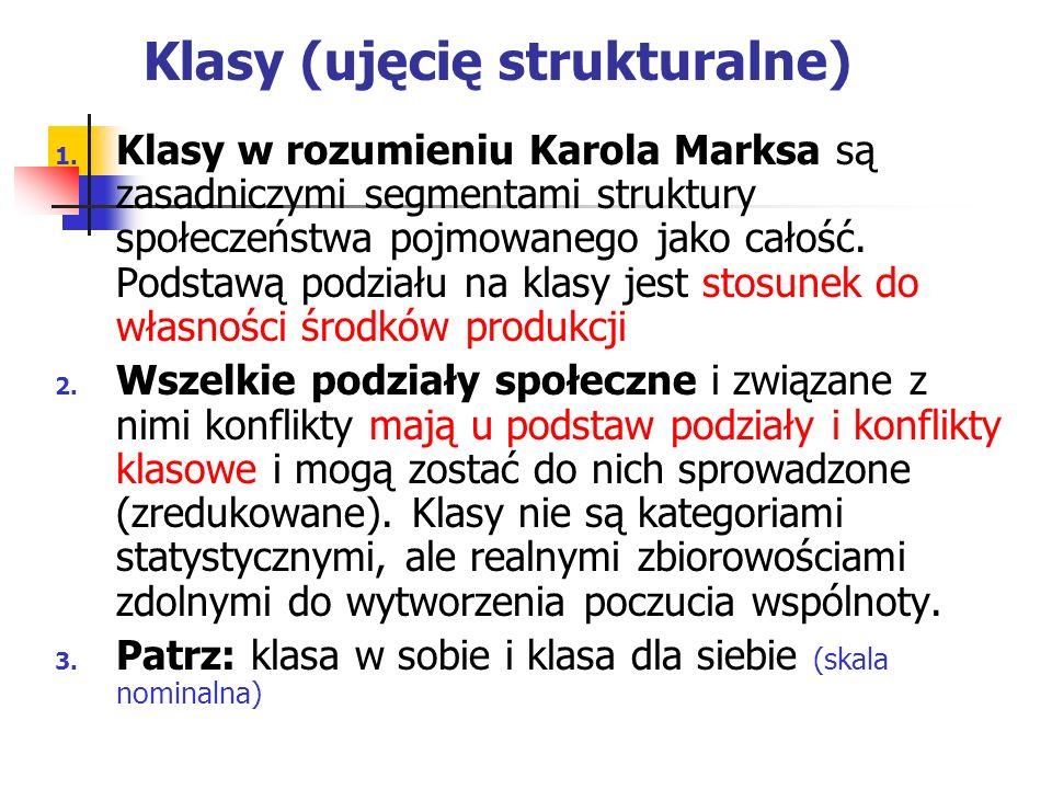Klasy (ujęcię strukturalne) 1. Klasy w rozumieniu Karola Marksa są zasadniczymi segmentami struktury społeczeństwa pojmowanego jako całość. Podstawą p