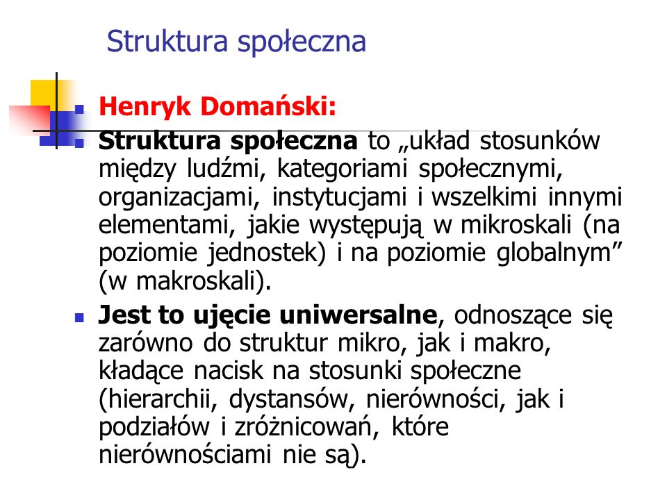 Henryk Domański: Struktura społeczna to układ stosunków między ludźmi, kategoriami społecznymi, organizacjami, instytucjami i wszelkimi innymi element