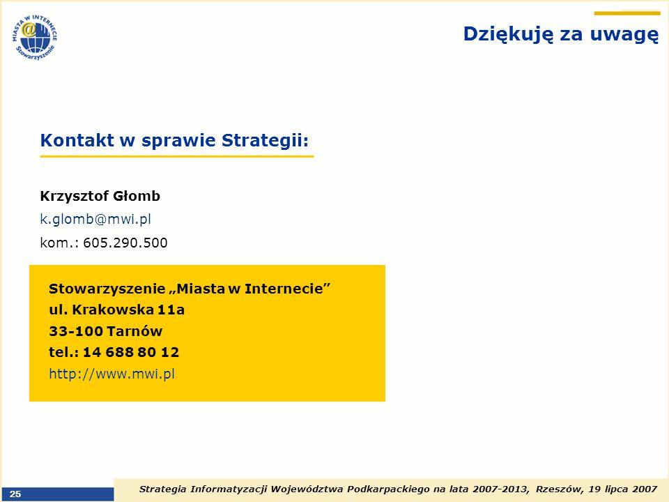 Strategia Informatyzacji Województwa Podkarpackiego na lata 2007-2013, Rzeszów, 19 lipca 2007 25 Dziękuję za uwagę Kontakt w sprawie Strategii: Krzysz