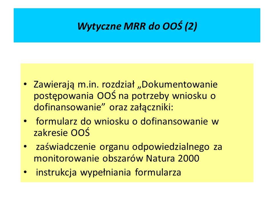Wytyczne MRR do OOŚ (2) Zawierają m.in. rozdział Dokumentowanie postępowania OOŚ na potrzeby wniosku o dofinansowanie oraz załączniki: formularz do wn