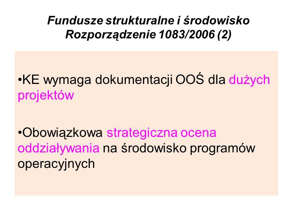 Fundusze strukturalne i środowisko Rozporządzenie 1083/2006 (2) KE wymaga dokumentacji OOŚ dla dużych projektów Obowiązkowa strategiczna ocena oddział