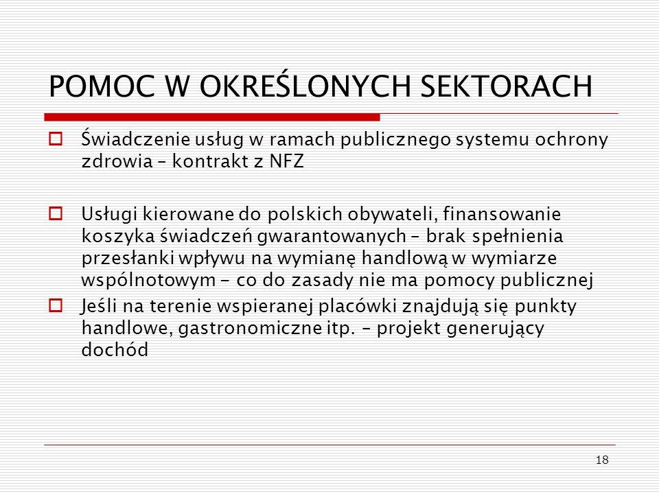 18 POMOC W OKREŚLONYCH SEKTORACH Świadczenie usług w ramach publicznego systemu ochrony zdrowia – kontrakt z NFZ Usługi kierowane do polskich obywatel