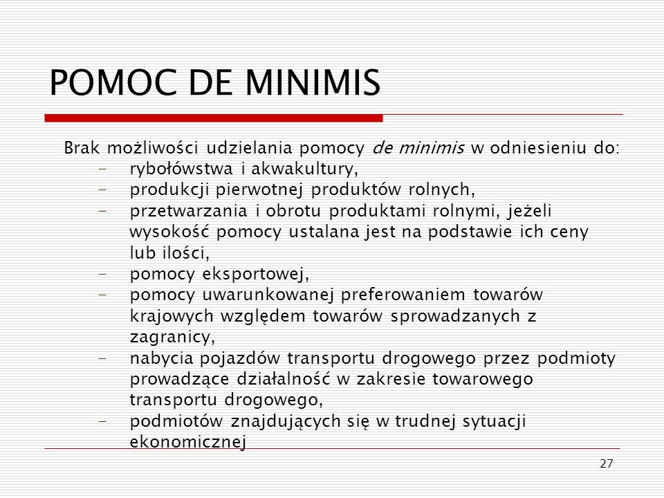 27 POMOC DE MINIMIS Brak możliwości udzielania pomocy de minimis w odniesieniu do: -rybołówstwa i akwakultury, -produkcji pierwotnej produktów rolnych