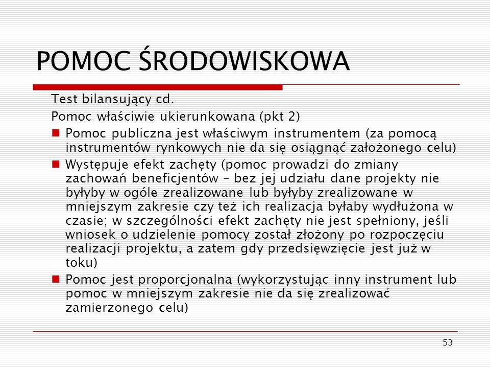 53 POMOC ŚRODOWISKOWA Test bilansujący cd. Pomoc właściwie ukierunkowana (pkt 2) Pomoc publiczna jest właściwym instrumentem (za pomocą instrumentów r