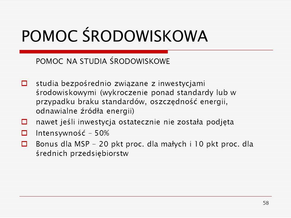 58 POMOC ŚRODOWISKOWA POMOC NA STUDIA ŚRODOWISKOWE studia bezpośrednio związane z inwestycjami środowiskowymi (wykroczenie ponad standardy lub w przyp