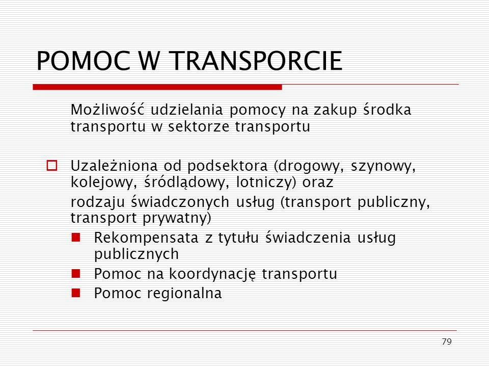 79 POMOC W TRANSPORCIE Możliwość udzielania pomocy na zakup środka transportu w sektorze transportu Uzależniona od podsektora (drogowy, szynowy, kolej