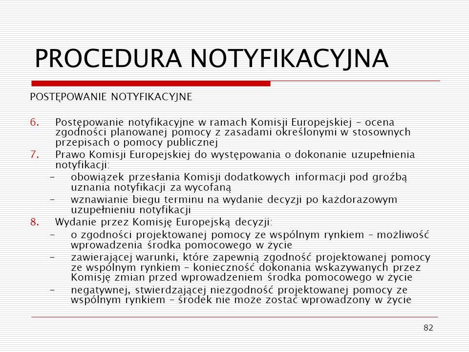 82 PROCEDURA NOTYFIKACYJNA POSTĘPOWANIE NOTYFIKACYJNE 6.Postępowanie notyfikacyjne w ramach Komisji Europejskiej – ocena zgodności planowanej pomocy z