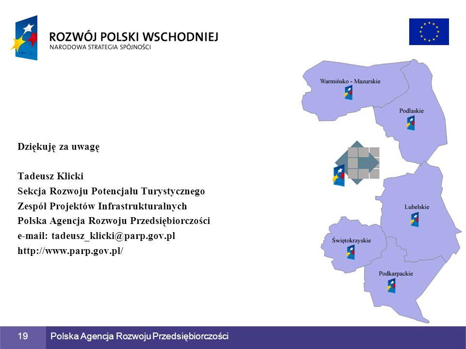 Polska Agencja Rozwoju Przedsiębiorczości19 Dziękuję za uwagę Tadeusz Klicki Sekcja Rozwoju Potencjału Turystycznego Zespół Projektów Infrastrukturaln