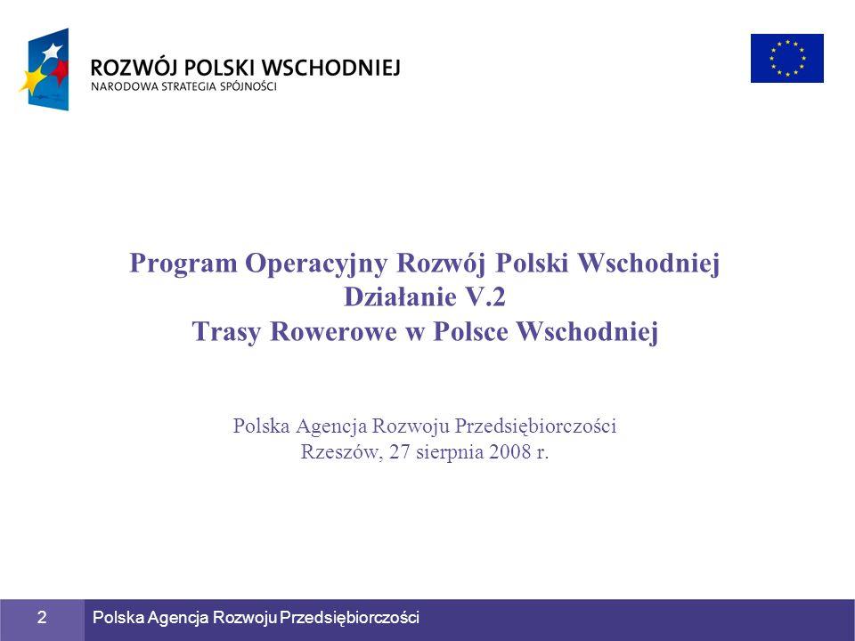 Polska Agencja Rozwoju Przedsiębiorczości2 Program Operacyjny Rozwój Polski Wschodniej Działanie V.2 Trasy Rowerowe w Polsce Wschodniej Polska Agencja