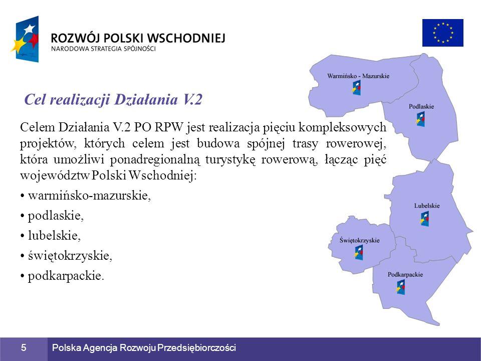 Polska Agencja Rozwoju Przedsiębiorczości5 Celem Działania V.2 PO RPW jest realizacja pięciu kompleksowych projektów, których celem jest budowa spójne