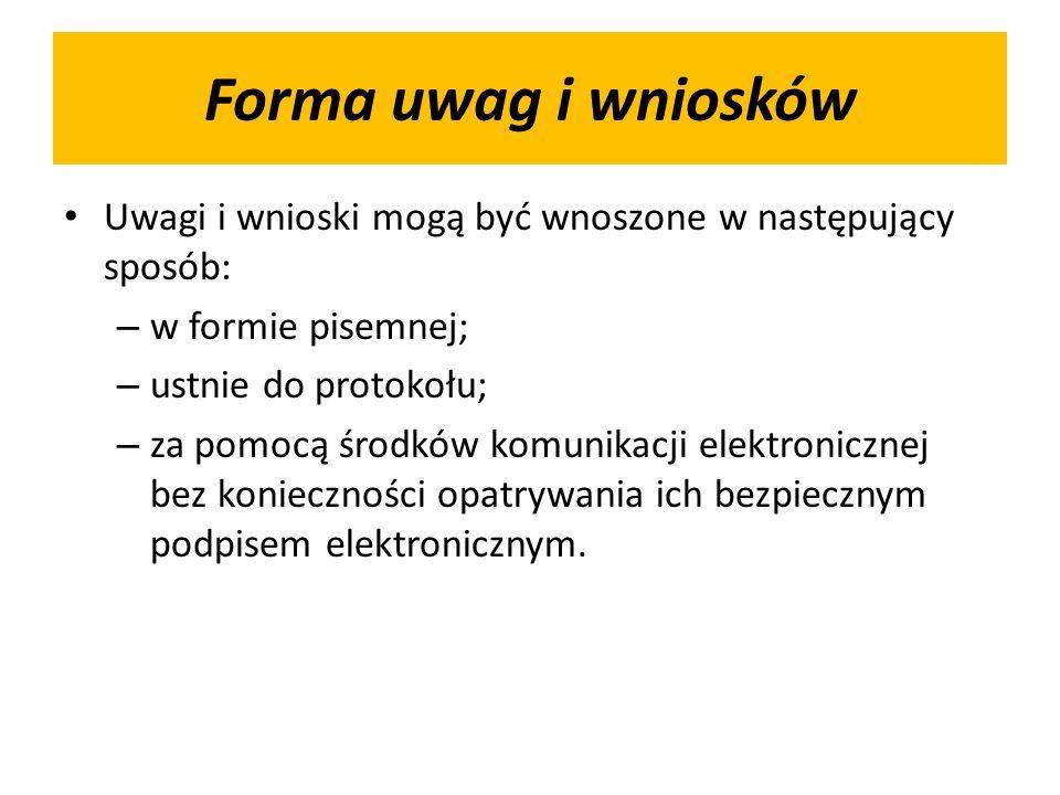 Forma uwag i wniosków Uwagi i wnioski mogą być wnoszone w następujący sposób: – w formie pisemnej; – ustnie do protokołu; – za pomocą środków komunika