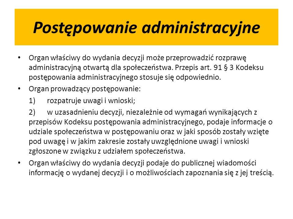 Postępowanie administracyjne Organ właściwy do wydania decyzji może przeprowadzić rozprawę administracyjną otwartą dla społeczeństwa. Przepis art. 91