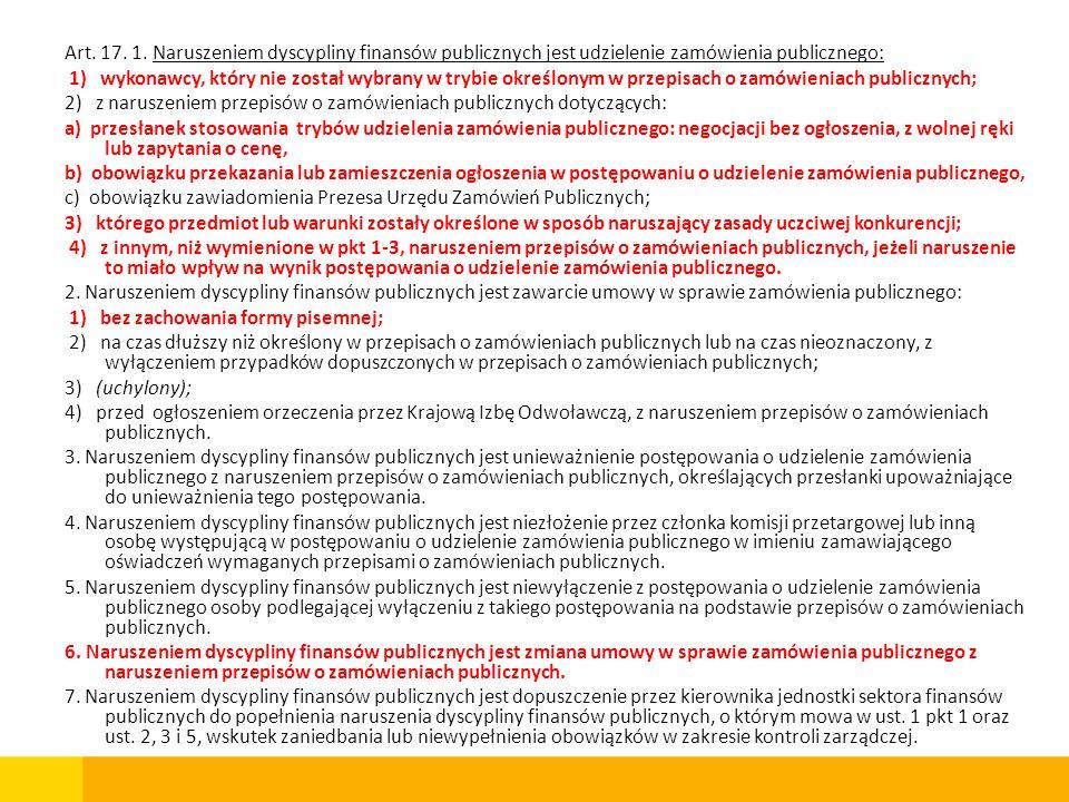 Art. 17. 1. Naruszeniem dyscypliny finansów publicznych jest udzielenie zamówienia publicznego: 1) wykonawcy, który nie został wybrany w trybie określ