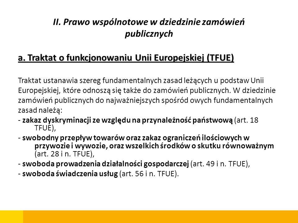 a. Traktat o funkcjonowaniu Unii Europejskiej (TFUE) Traktat ustanawia szereg fundamentalnych zasad leżących u podstaw Unii Europejskiej, które odnosz
