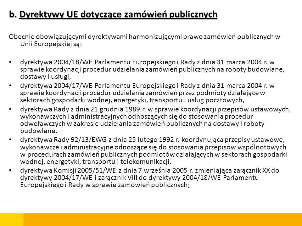 b. Dyrektywy UE dotyczące zamówień publicznych Obecnie obowiązującymi dyrektywami harmonizującymi prawo zamówień publicznych w Unii Europejskiej są: d
