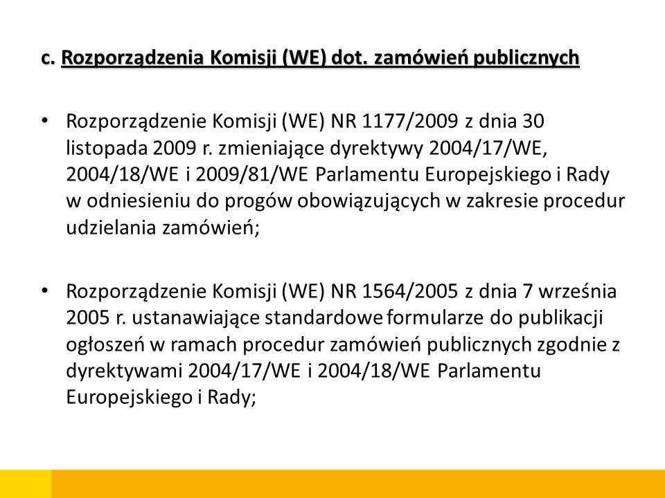 c. Rozporządzenia Komisji (WE) dot. zamówień publicznych Rozporządzenie Komisji (WE) NR 1177/2009 z dnia 30 listopada 2009 r. zmieniające dyrektywy 20