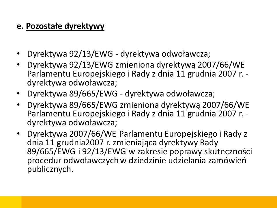 e. Pozostałe dyrektywy Dyrektywa 92/13/EWG - dyrektywa odwoławcza; Dyrektywa 92/13/EWG zmieniona dyrektywą 2007/66/WE Parlamentu Europejskiego i Rady