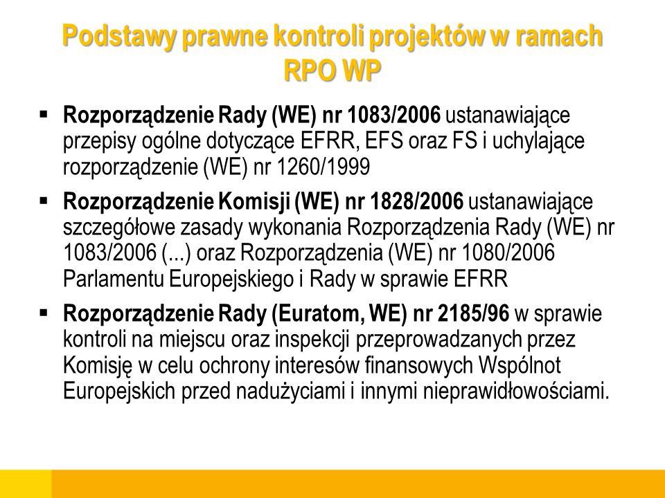 Podstawy prawne kontroli projektów w ramach RPO WP Rozporządzenie Rady (WE) nr 1083/2006 ustanawiające przepisy ogólne dotyczące EFRR, EFS oraz FS i u
