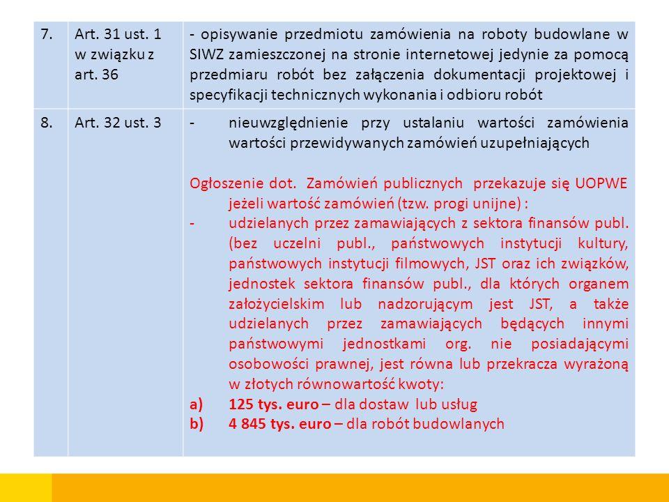 7.Art. 31 ust. 1 w związku z art. 36 - opisywanie przedmiotu zamówienia na roboty budowlane w SIWZ zamieszczonej na stronie internetowej jedynie za po