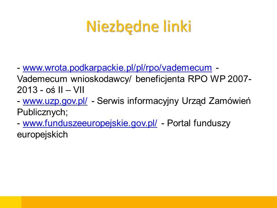 Niezbędne linki - www.wrota.podkarpackie.pl/pl/rpo/vademecum - Vademecum wnioskodawcy/ beneficjenta RPO WP 2007- 2013 - oś II – VIIwww.wrota.podkarpac