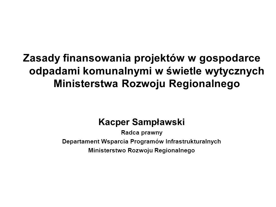 Zasady finansowania projektów w gospodarce odpadami komunalnymi w świetle wytycznych Ministerstwa Rozwoju Regionalnego Kacper Sampławski Radca prawny