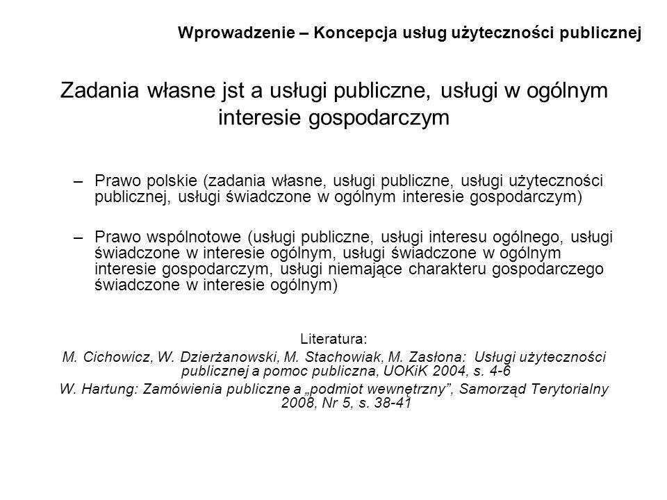 Wprowadzenie – Koncepcja usług użyteczności publicznej Zadania własne jst a usługi publiczne, usługi w ogólnym interesie gospodarczym –Prawo polskie (