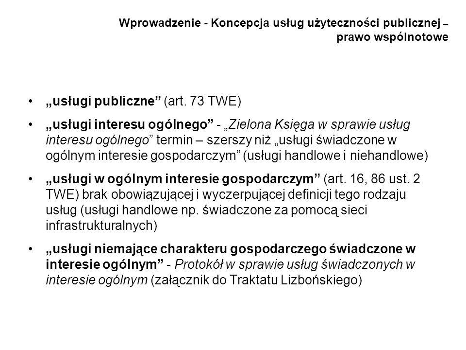 Wprowadzenie - Koncepcja usług użyteczności publicznej – prawo wspólnotowe usługi publiczne (art. 73 TWE) usługi interesu ogólnego - Zielona Księga w