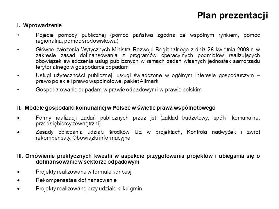 Plan prezentacji I. Wprowadzenie Pojęcie pomocy publicznej (pomoc państwa zgodna ze wspólnym rynkiem, pomoc regionalna, pomoc środowiskowa) Główne zał