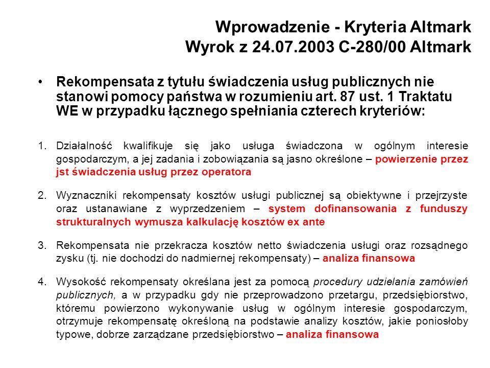 Wprowadzenie - Kryteria Altmark Wyrok z 24.07.2003 C-280/00 Altmark Rekompensata z tytułu świadczenia usług publicznych nie stanowi pomocy państwa w r