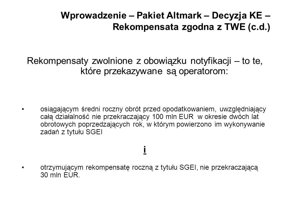 Wprowadzenie – Pakiet Altmark – Decyzja KE – Rekompensata zgodna z TWE (c.d.) Rekompensaty zwolnione z obowiązku notyfikacji – to te, które przekazywa