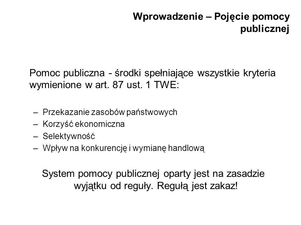 Wprowadzenie – Pojęcie pomocy publicznej Pomoc publiczna - środki spełniające wszystkie kryteria wymienione w art. 87 ust. 1 TWE: –Przekazanie zasobów