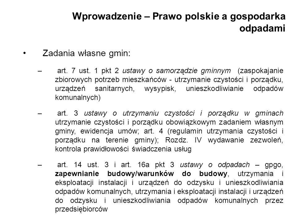 Wprowadzenie – Prawo polskie a gospodarka odpadami Zadania własne gmin: – art. 7 ust. 1 pkt 2 ustawy o samorządzie gminnym (zaspokajanie zbiorowych po