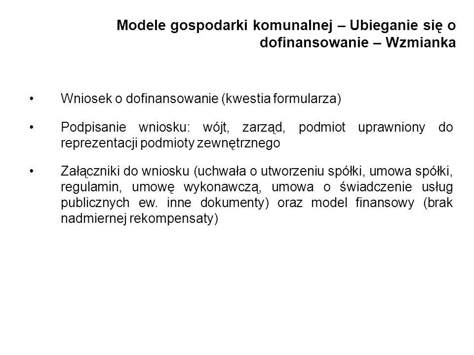 Modele gospodarki komunalnej – Ubieganie się o dofinansowanie – Wzmianka Wniosek o dofinansowanie (kwestia formularza) Podpisanie wniosku: wójt, zarzą