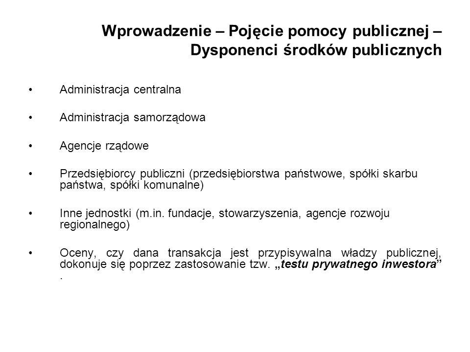 Wprowadzenie – Pojęcie pomocy publicznej – Dysponenci środków publicznych Administracja centralna Administracja samorządowa Agencje rządowe Przedsiębi