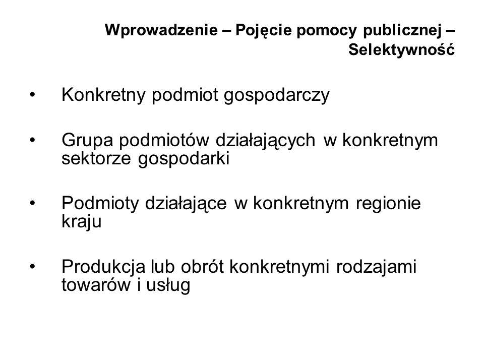 Wprowadzenie – Pojęcie pomocy publicznej – Selektywność Konkretny podmiot gospodarczy Grupa podmiotów działających w konkretnym sektorze gospodarki Po