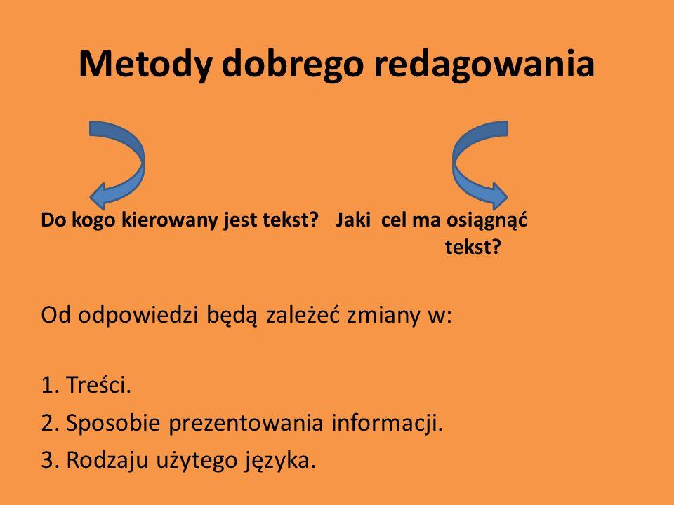 Metody dobrego redagowania Do kogo kierowany jest tekst? Jaki cel ma osiągnąć tekst? Od odpowiedzi będą zależeć zmiany w: 1.Treści. 2.Sposobie prezent