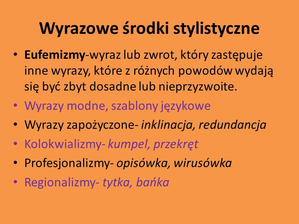 Wyrazowe środki stylistyczne Eufemizmy-wyraz lub zwrot, który zastępuje inne wyrazy, które z różnych powodów wydają się być zbyt dosadne lub nieprzyzw