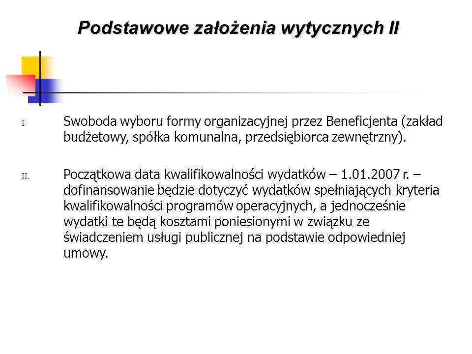 I. Swoboda wyboru formy organizacyjnej przez Beneficjenta (zakład budżetowy, spółka komunalna, przedsiębiorca zewnętrzny). II. Początkowa data kwalifi