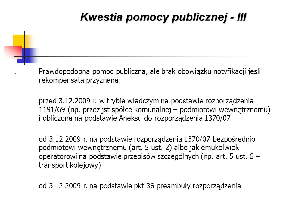 I. Prawdopodobna pomoc publiczna, ale brak obowiązku notyfikacji jeśli rekompensata przyznana: - przed 3.12.2009 r. w trybie władczym na podstawie roz