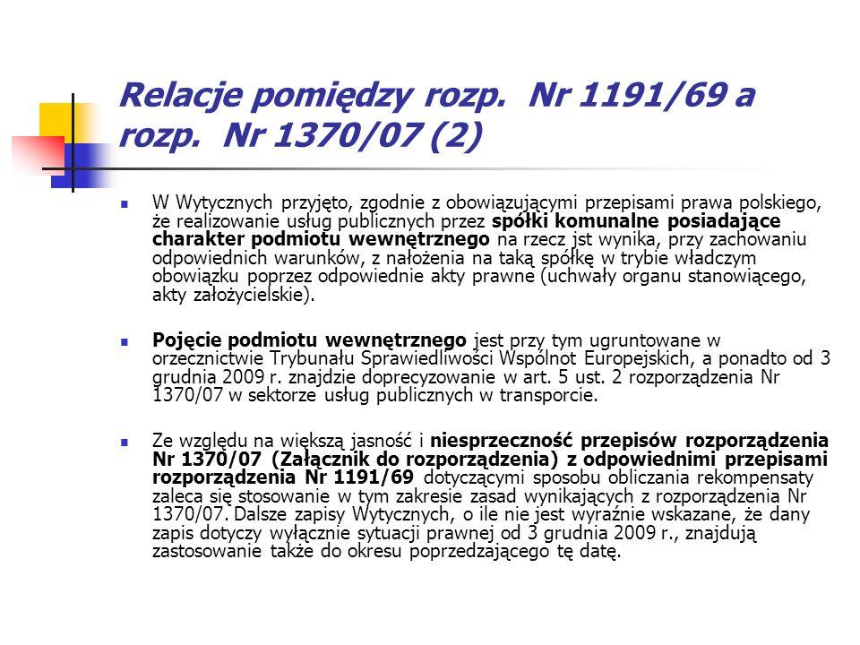 Relacje pomiędzy rozp. Nr 1191/69 a rozp. Nr 1370/07 (2) W Wytycznych przyjęto, zgodnie z obowiązującymi przepisami prawa polskiego, że realizowanie u