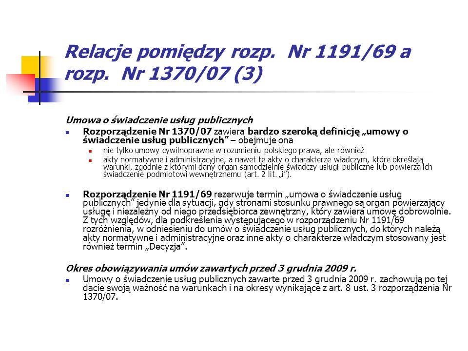 Relacje pomiędzy rozp. Nr 1191/69 a rozp. Nr 1370/07 (3) Umowa o świadczenie usług publicznych Rozporządzenie Nr 1370/07 zawiera bardzo szeroką defini