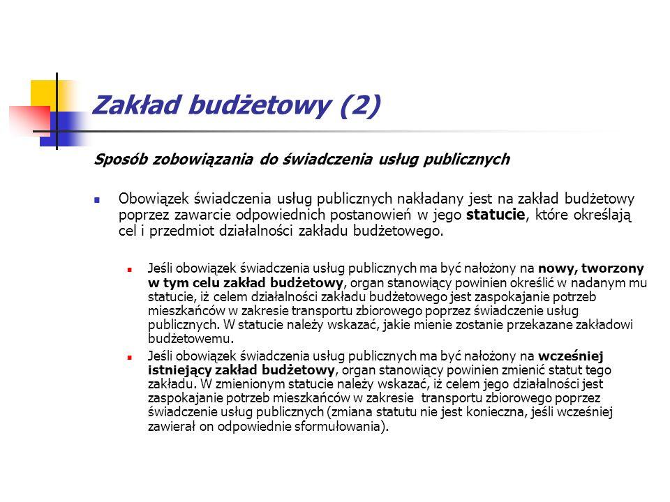 Zakład budżetowy (2) Sposób zobowiązania do świadczenia usług publicznych Obowiązek świadczenia usług publicznych nakładany jest na zakład budżetowy p