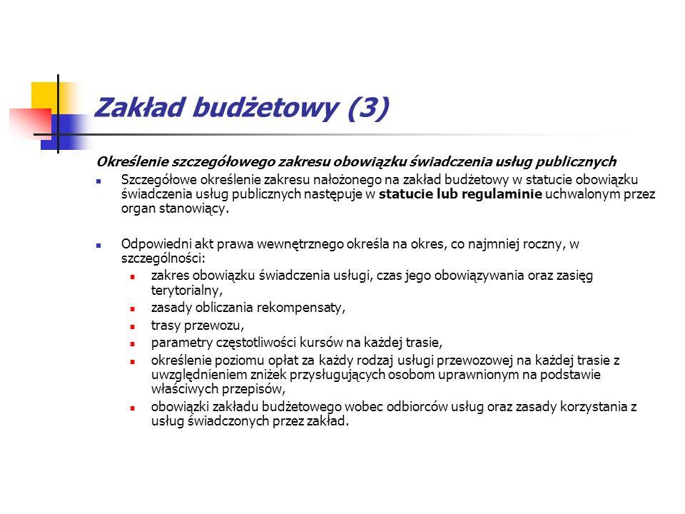 Zakład budżetowy (3) Określenie szczegółowego zakresu obowiązku świadczenia usług publicznych Szczegółowe określenie zakresu nałożonego na zakład budż