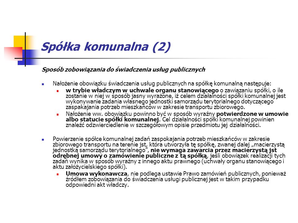 Spółka komunalna (2) Sposób zobowiązania do świadczenia usług publicznych Nałożenie obowiązku świadczenia usług publicznych na spółkę komunalną następ