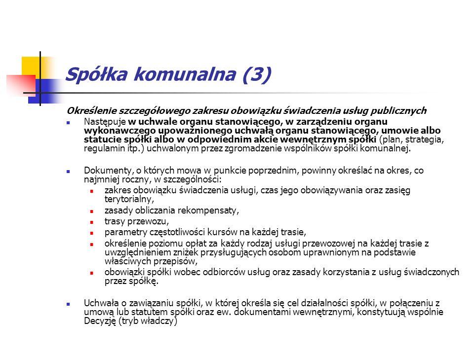 Spółka komunalna (3) Określenie szczegółowego zakresu obowiązku świadczenia usług publicznych Następuje w uchwale organu stanowiącego, w zarządzeniu o