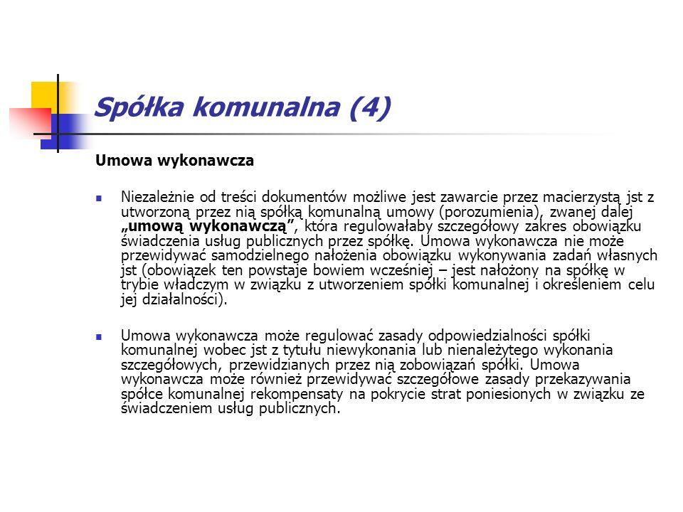 Spółka komunalna (4) Umowa wykonawcza Niezależnie od treści dokumentów możliwe jest zawarcie przez macierzystą jst z utworzoną przez nią spółką komuna