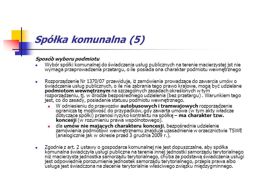 Spółka komunalna (5) Sposób wyboru podmiotu Wybór spółki komunalnej do świadczenia usług publicznych na terenie macierzystej jst nie wymaga przeprowad