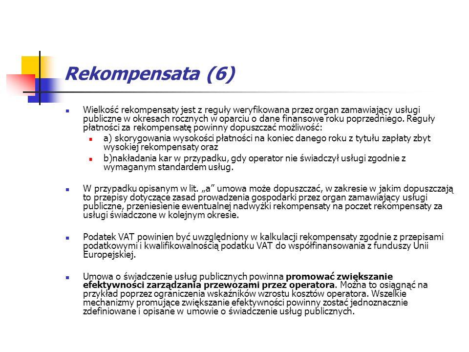 Rekompensata (6) Wielkość rekompensaty jest z reguły weryfikowana przez organ zamawiający usługi publiczne w okresach rocznych w oparciu o dane finans