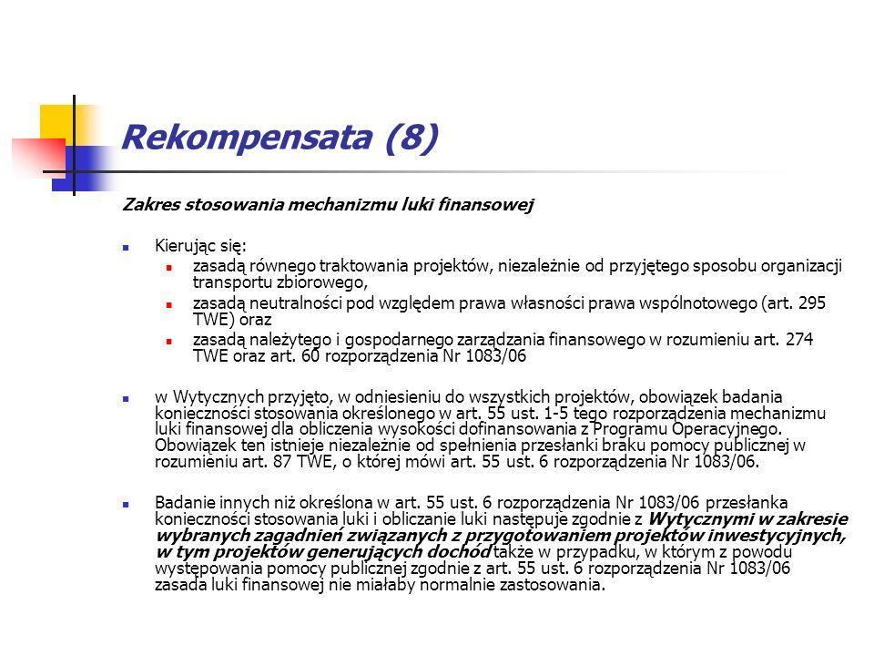 Rekompensata (8) Zakres stosowania mechanizmu luki finansowej Kierując się: zasadą równego traktowania projektów, niezależnie od przyjętego sposobu or