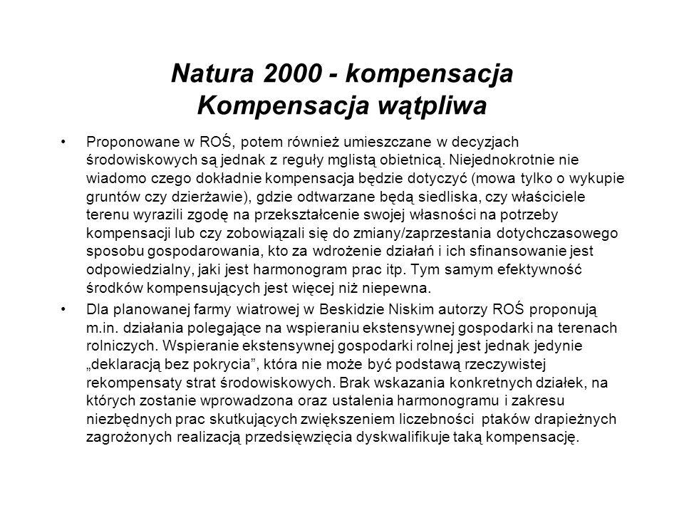 Natura 2000 - kompensacja Kompensacja wątpliwa Proponowane w ROŚ, potem również umieszczane w decyzjach środowiskowych są jednak z reguły mglistą obietnicą.